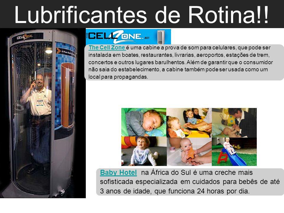 Lubrificantes de Rotina!! Time is the new currency! The Cell Zone The Cell Zone é uma cabine a prova de som para celulares, que pode ser instalada em