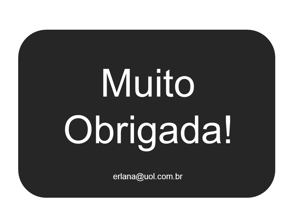 Muito Obrigada! erlana@uol.com.br