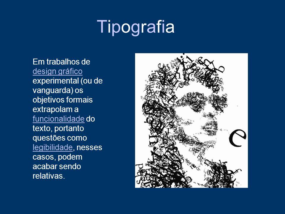 TipografiaTipografia Em trabalhos de design gráfico experimental (ou de vanguarda) os objetivos formais extrapolam a funcionalidade do texto, portanto