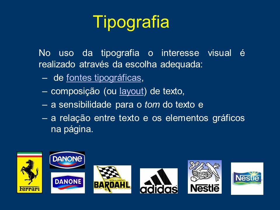 Tipografia No uso da tipografia o interesse visual é realizado através da escolha adequada: – de fontes tipográficas,fontes tipográficas –composição (