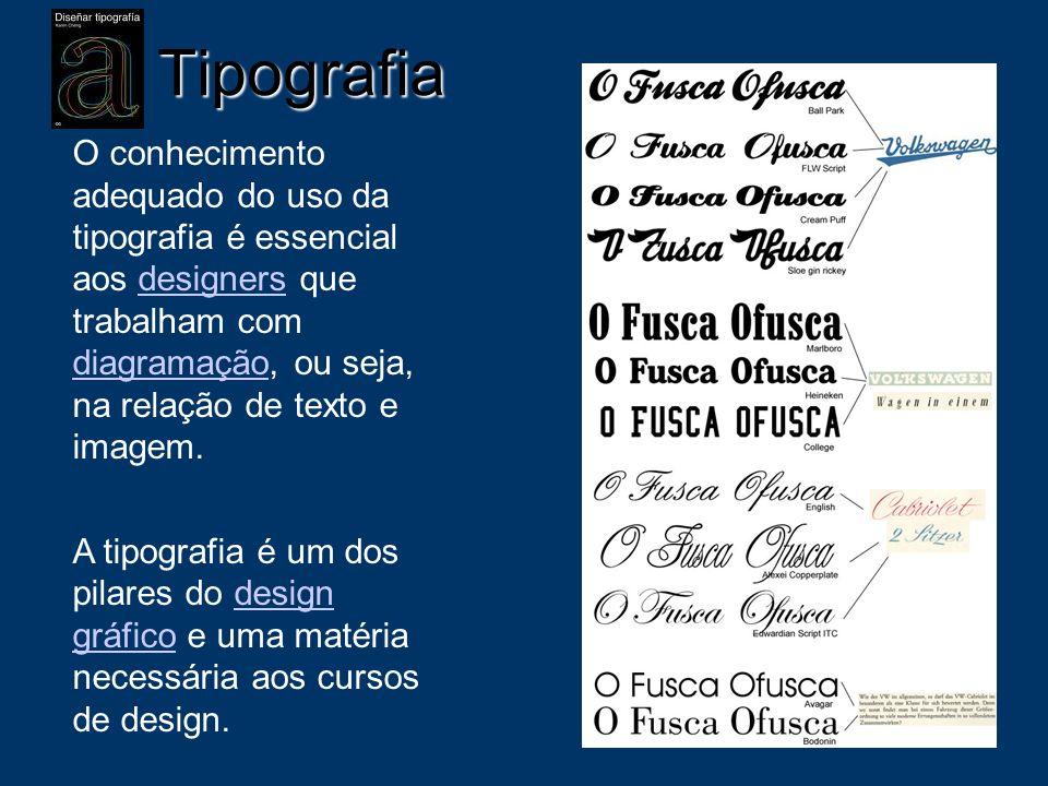 Tipografia O conhecimento adequado do uso da tipografia é essencial aos designers que trabalham com diagramação, ou seja, na relação de texto e imagem