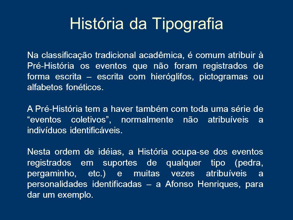 História da Tipografia Na classificação tradicional acadêmica, é comum atribuir à Pré-História os eventos que não foram registrados de forma escrita –