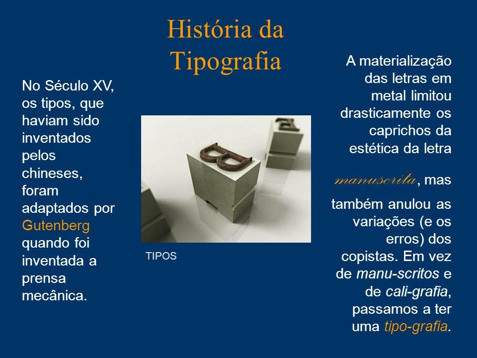 Tipografia A tipografia clássica baseia- se em pequenas peças de madeira ou metal com relevos de letras e símbolos: os tipos.