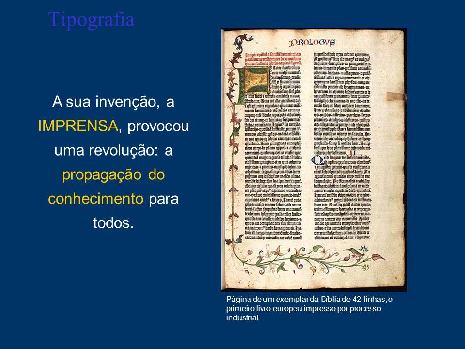 Tipografia A sua invenção, a IMPRENSA, provocou uma revolução: a propagação do conhecimento para todos. Página de um exemplar da Bíblia de 42 linhas,