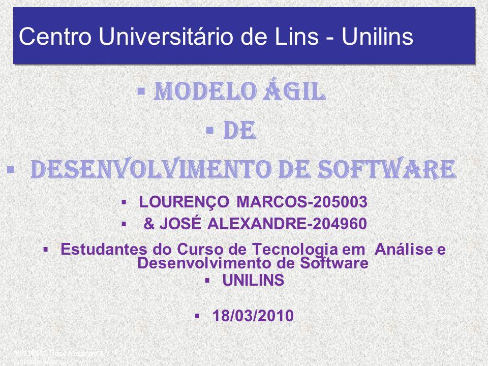 Centro Universitário de Lins - Unilins 18/03/2010 José Alexandre & Lourenço Marcos 1 Modelo Ágil de Desenvolvimento de Software LOURENÇO MARCOS-205003