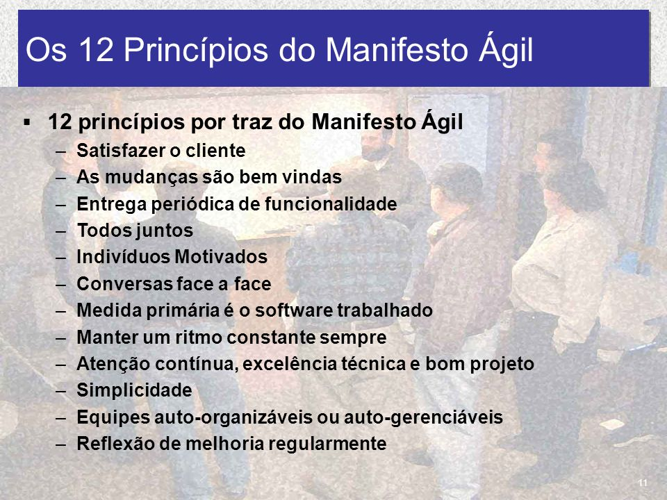 18/03/2010 José Alexandre & Lourenço Marcos Os 12 Princípios do Manifesto Ágil 11 12 princípios por traz do Manifesto Ágil –Satisfazer o cliente –As m