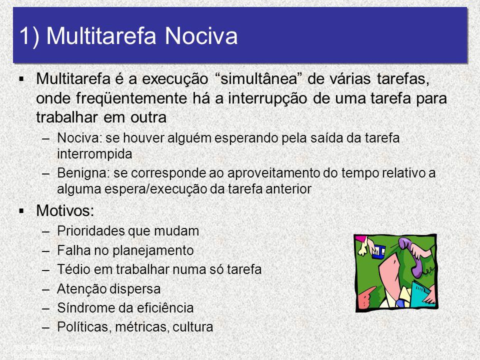 18/03/2010 José Alexandre & Lourenço Marcos 1) Multitarefa Nociva Multitarefa é a execução simultânea de várias tarefas, onde freqüentemente há a inte