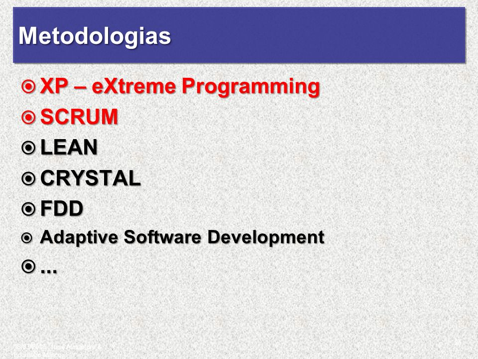 MetodologiasMetodologias XP – eXtreme Programming XP – eXtreme Programming SCRUM SCRUM LEAN LEAN CRYSTAL CRYSTAL FDD FDD Adaptive Software Development