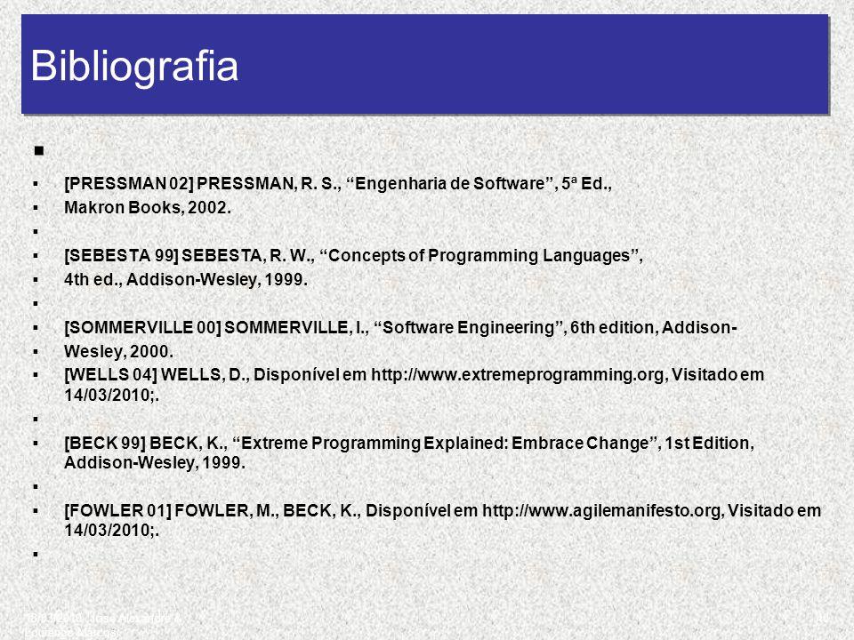 Onde Aprender Mais? [PRESSMAN 02] PRESSMAN, R. S., Engenharia de Software, 5ª Ed., Makron Books, 2002. [SEBESTA 99] SEBESTA, R. W., Concepts of Progra