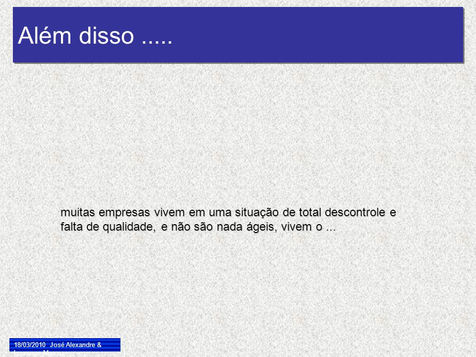 Além disso..... 18/03/2010 José Alexandre & Lourenço Marcos 5 muitas empresas vivem em uma situação de total descontrole e falta de qualidade, e não s