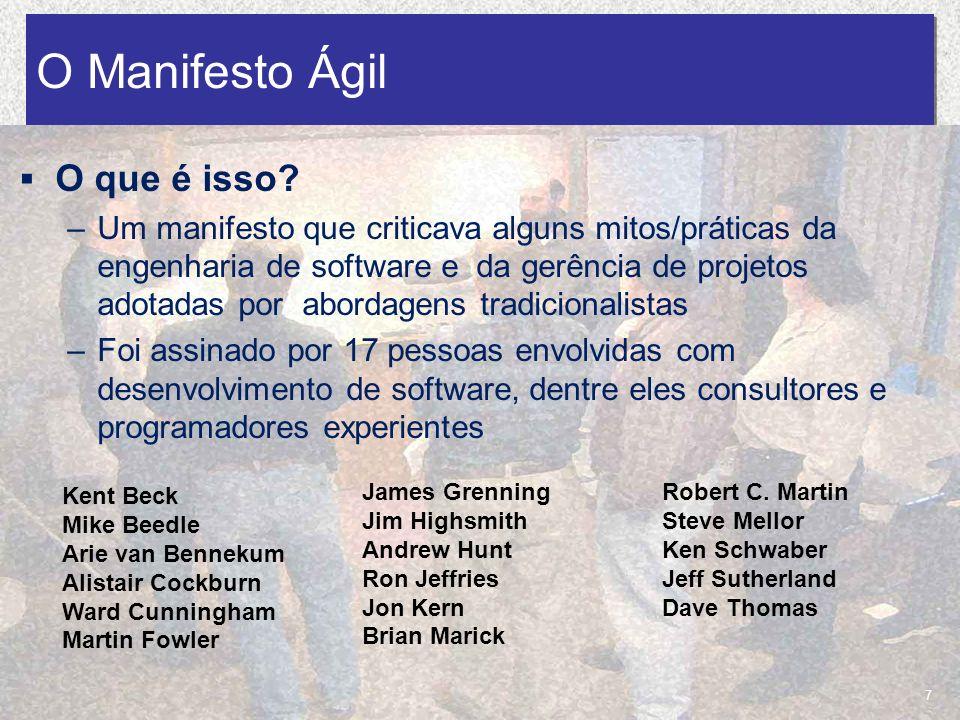 18/03/2010 José Alexandre & Lourenço Marcos O Manifesto Ágil 7 O que é isso? –Um manifesto que criticava alguns mitos/práticas da engenharia de softwa