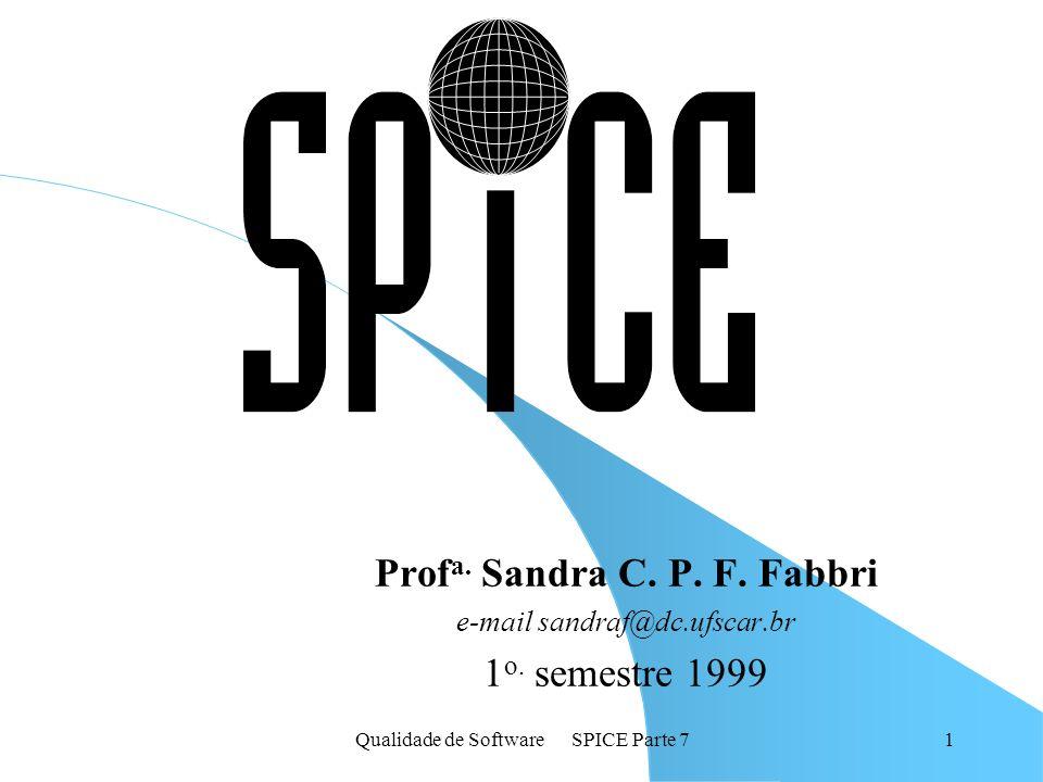Qualidade de Software SPICE Parte 71 Prof a. Sandra C. P. F. Fabbri e-mail sandraf@dc.ufscar.br 1 o. semestre 1999