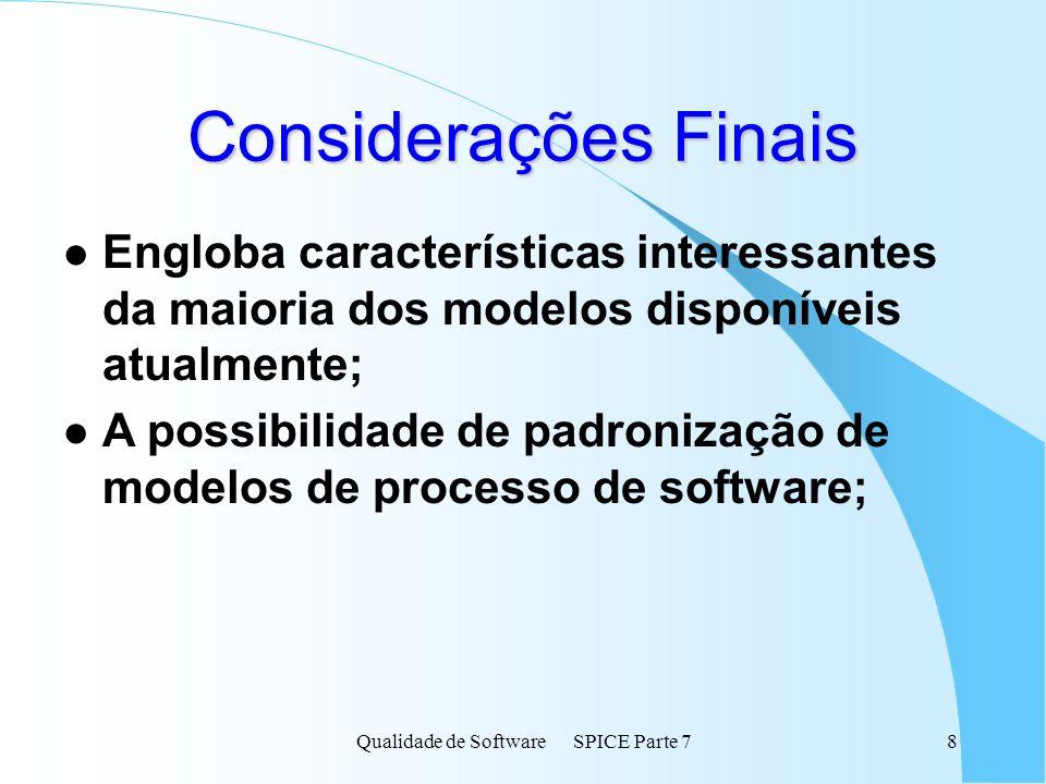 Qualidade de Software SPICE Parte 78 Considerações Finais l Engloba características interessantes da maioria dos modelos disponíveis atualmente; l A p