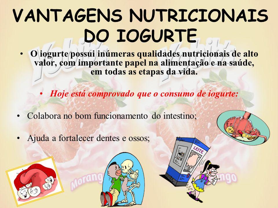 VANTAGENS NUTRICIONAIS DO IOGURTE O iogurte possui inúmeras qualidades nutricionais de alto valor, com importante papel na alimentação e na saúde, em todas as etapas da vida.