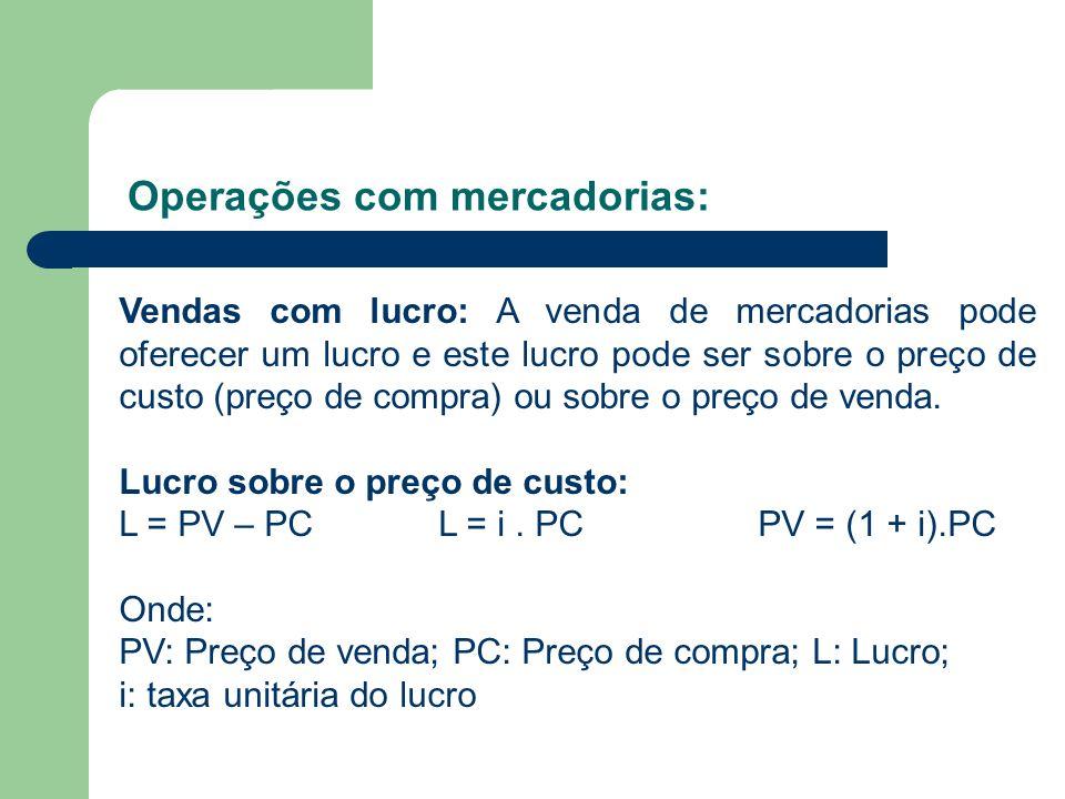 Operações com mercadorias: Vendas com lucro: A venda de mercadorias pode oferecer um lucro e este lucro pode ser sobre o preço de custo (preço de comp
