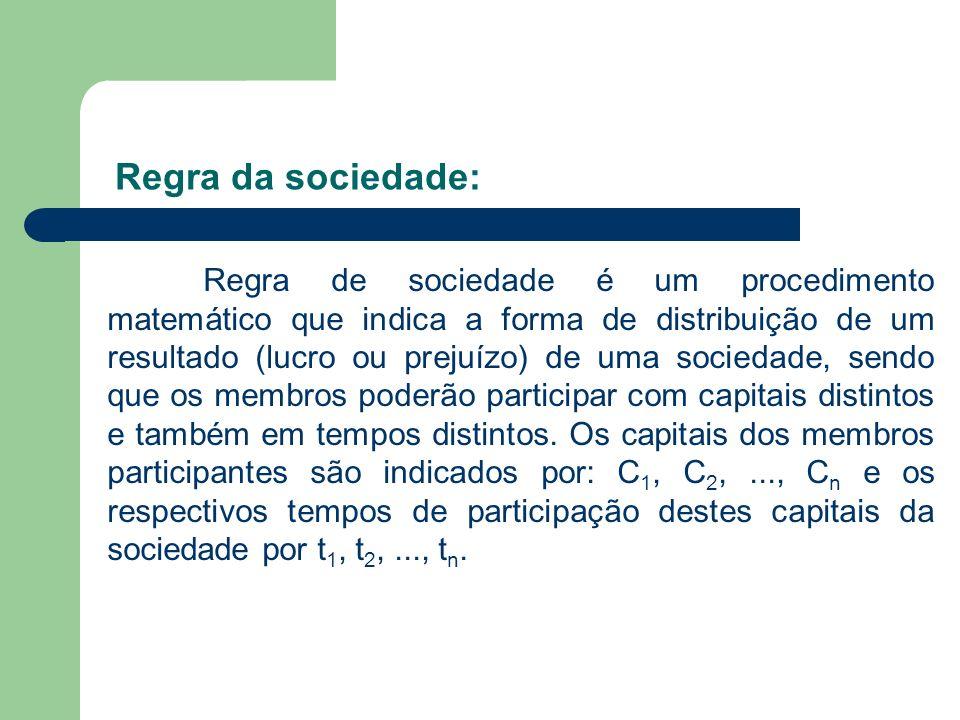 Regra da sociedade: Regra de sociedade é um procedimento matemático que indica a forma de distribuição de um resultado (lucro ou prejuízo) de uma soci