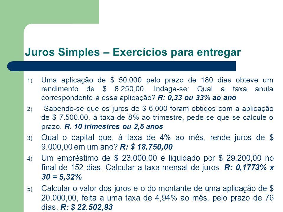 Juros Simples – Exercícios para entregar 1) Uma aplicação de $ 50.000 pelo prazo de 180 dias obteve um rendimento de $ 8.250,00. Indaga-se: Qual a tax