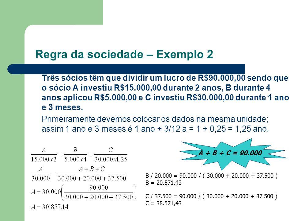 A + B + C = 90.000 Três sócios têm que dividir um lucro de R$90.000,00 sendo que o sócio A investiu R$15.000,00 durante 2 anos, B durante 4 anos aplic