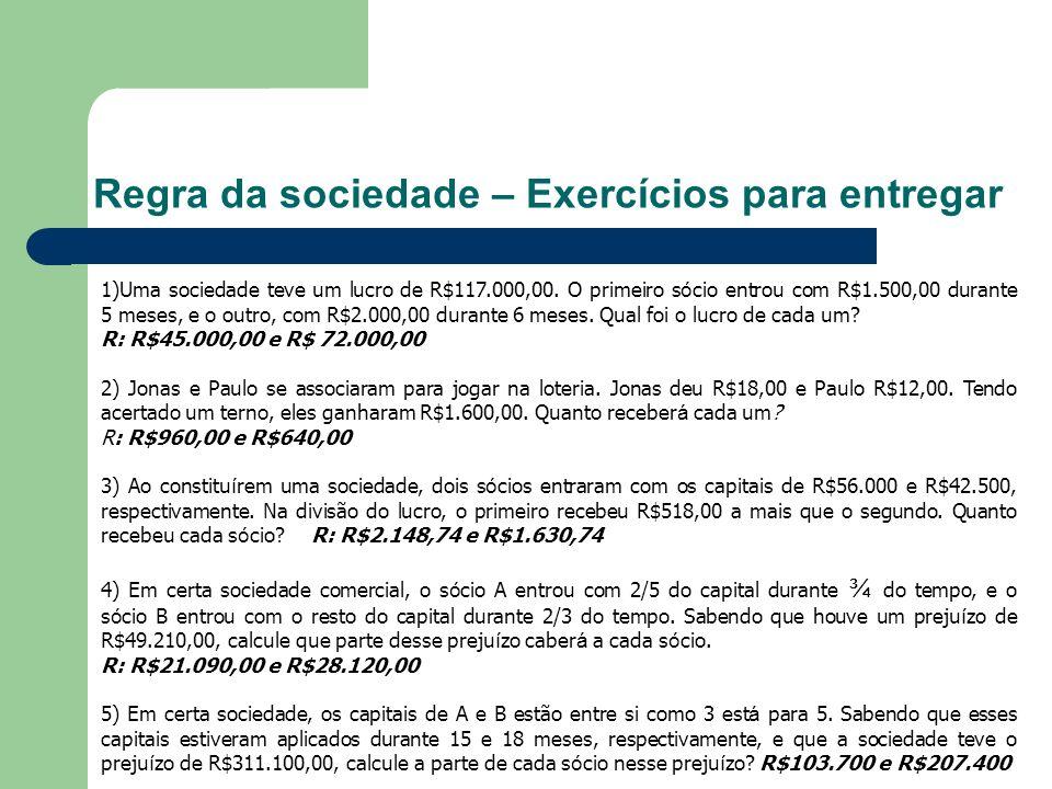 Regra da sociedade – Exercícios para entregar 1)Uma sociedade teve um lucro de R$117.000,00. O primeiro s ó cio entrou com R$1.500,00 durante 5 meses,