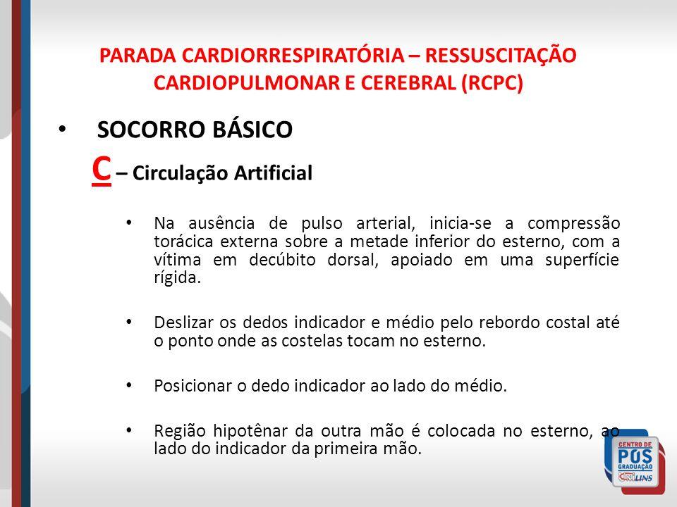 PARADA CARDIORRESPIRATÓRIA – RESSUSCITAÇÃO CARDIOPULMONAR E CEREBRAL (RCPC) SOCORRO BÁSICO C – Circulação Artificial Na ausência de pulso arterial, in