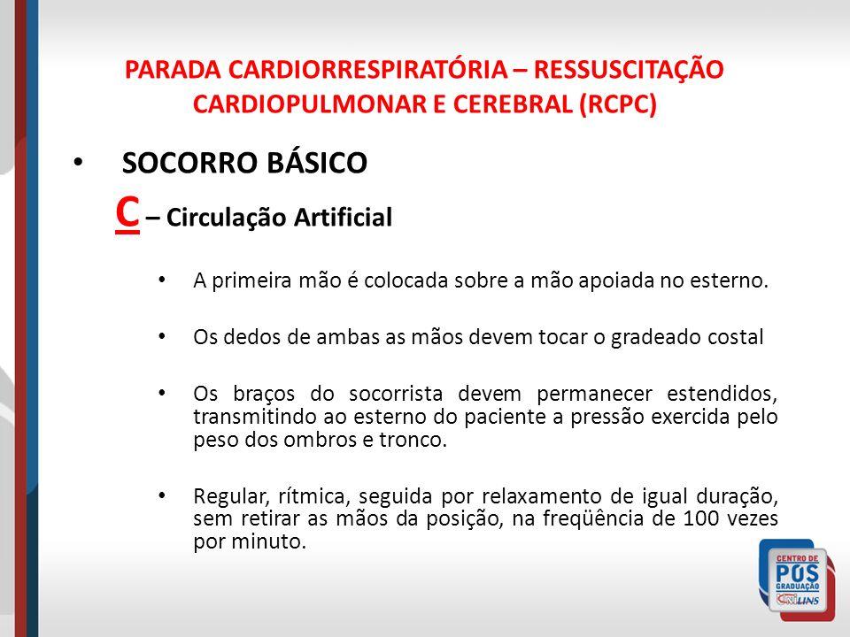 PARADA CARDIORRESPIRATÓRIA – RESSUSCITAÇÃO CARDIOPULMONAR E CEREBRAL (RCPC) SOCORRO BÁSICO C – Circulação Artificial A primeira mão é colocada sobre a