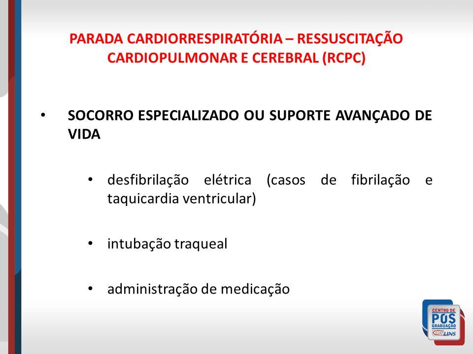 PARADA CARDIORRESPIRATÓRIA – RESSUSCITAÇÃO CARDIOPULMONAR E CEREBRAL (RCPC) SOCORRO ESPECIALIZADO OU SUPORTE AVANÇADO DE VIDA desfibrilação elétrica (