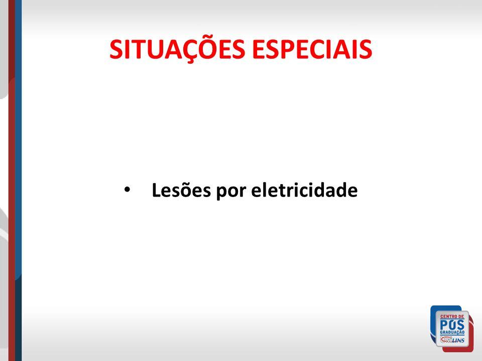 SITUAÇÕES ESPECIAIS Lesões por eletricidade