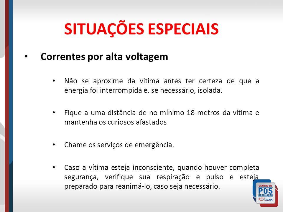 SITUAÇÕES ESPECIAIS Correntes por alta voltagem Não se aproxime da vítima antes ter certeza de que a energia foi interrompida e, se necessário, isolad
