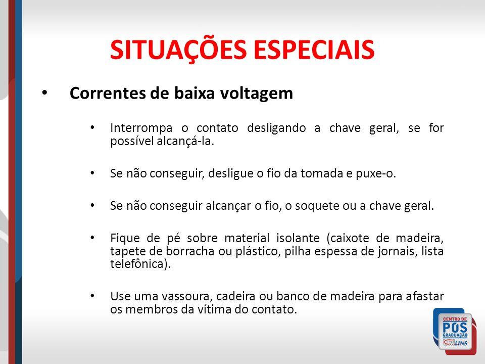 SITUAÇÕES ESPECIAIS Correntes de baixa voltagem Interrompa o contato desligando a chave geral, se for possível alcançá-la. Se não conseguir, desligue