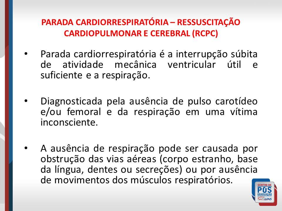 PARADA CARDIORRESPIRATÓRIA – RESSUSCITAÇÃO CARDIOPULMONAR E CEREBRAL (RCPC) A causa mais freqüente no adulto de parada cardíaca: Doença arterial coronariana que, durante um episódio isquêmico agudo, causa taquiarritmia, bloqueio atrioventricular ou assistolia.