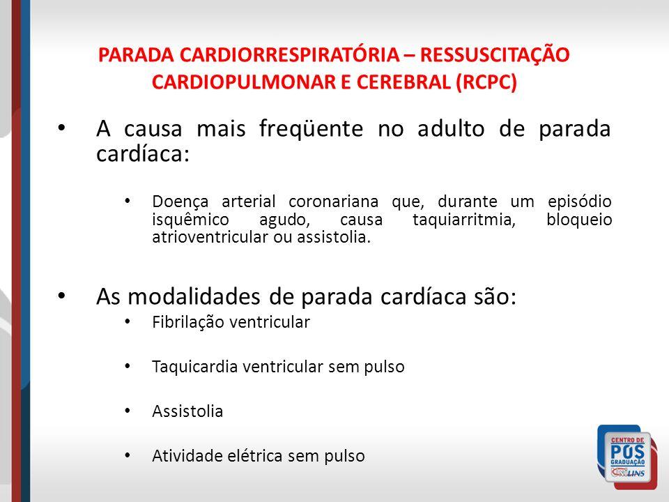 PARADA CARDIORRESPIRATÓRIA – RESSUSCITAÇÃO CARDIOPULMONAR E CEREBRAL (RCPC) A causa mais freqüente no adulto de parada cardíaca: Doença arterial coron