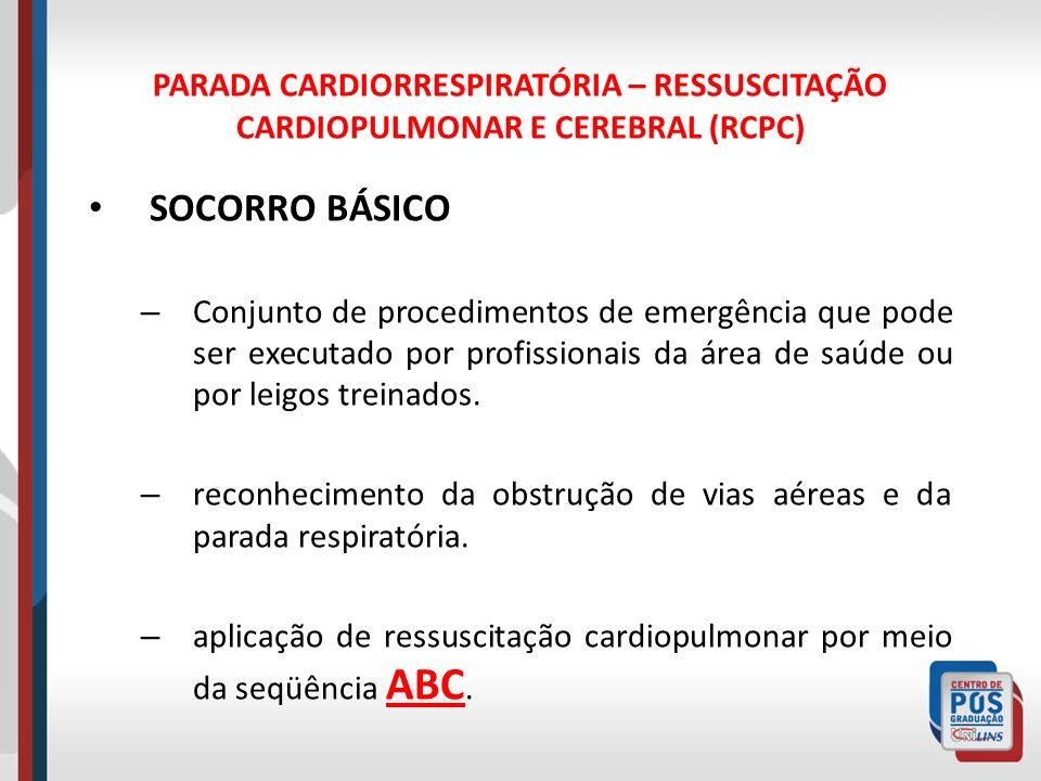 PARADA CARDIORRESPIRATÓRIA – RESSUSCITAÇÃO CARDIOPULMONAR E CEREBRAL (RCPC) SOCORRO BÁSICO – Conjunto de procedimentos de emergência que pode ser exec