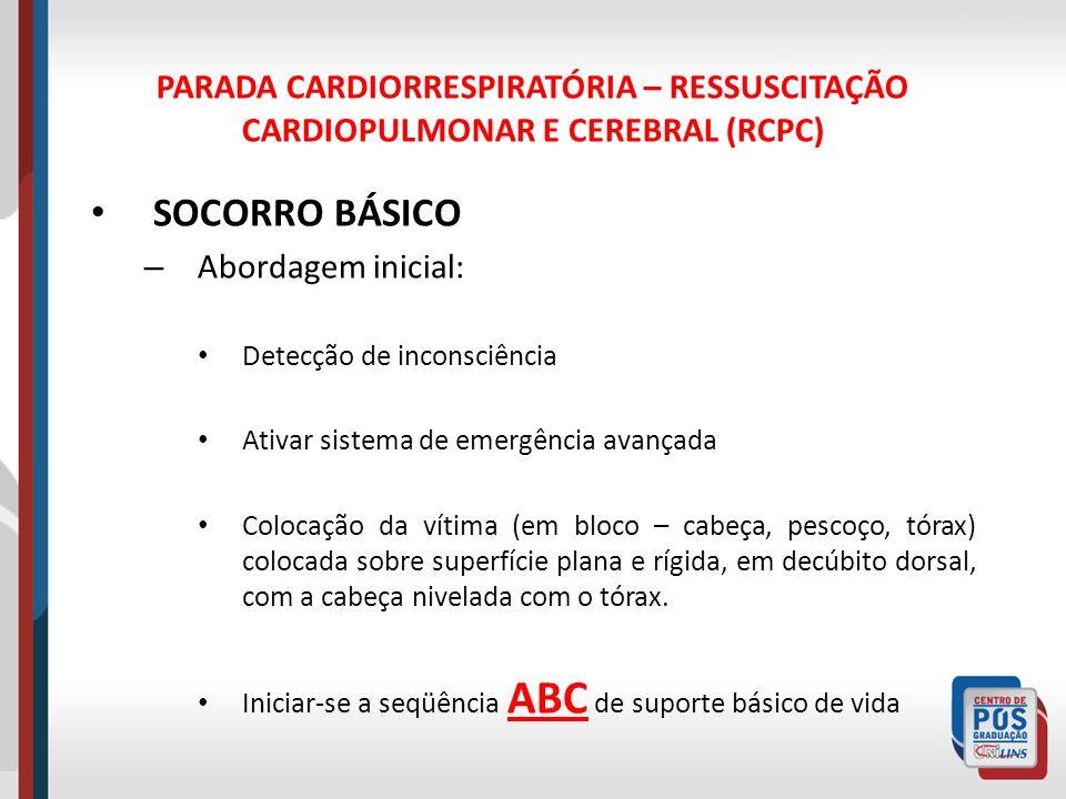 PARADA CARDIORRESPIRATÓRIA – RESSUSCITAÇÃO CARDIOPULMONAR E CEREBRAL (RCPC) SOCORRO BÁSICO – Abordagem inicial: Detecção de inconsciência Ativar siste