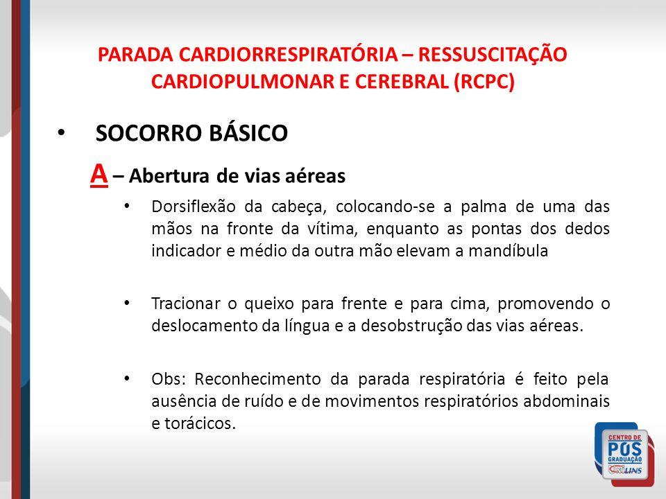 PARADA CARDIORRESPIRATÓRIA – RESSUSCITAÇÃO CARDIOPULMONAR E CEREBRAL (RCPC) SOCORRO BÁSICO A – Abertura de vias aéreas Dorsiflexão da cabeça, colocand