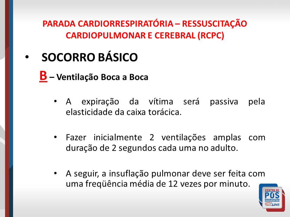PARADA CARDIORRESPIRATÓRIA – RESSUSCITAÇÃO CARDIOPULMONAR E CEREBRAL (RCPC) SOCORRO BÁSICO B – Ventilação Boca a Boca A expiração da vítima será passi