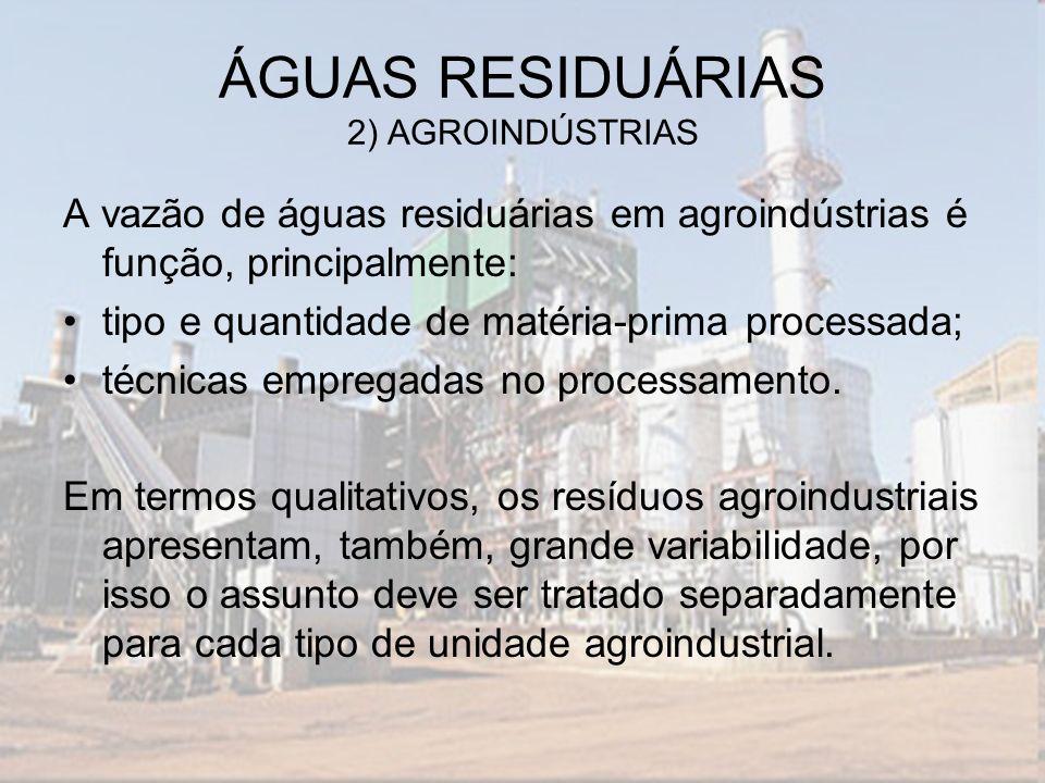 A vazão de águas residuárias em agroindústrias é função, principalmente: tipo e quantidade de matéria-prima processada; técnicas empregadas no process