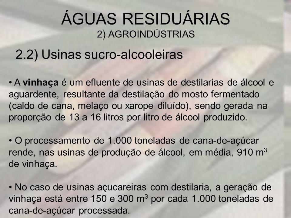 2.2) Usinas sucro-alcooleiras ÁGUAS RESIDUÁRIAS 2) AGROINDÚSTRIAS A vinhaça é um efluente de usinas de destilarias de álcool e aguardente, resultante