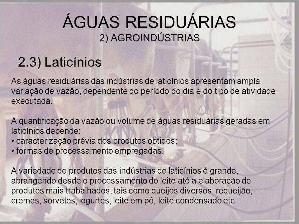 2.3) Laticínios ÁGUAS RESIDUÁRIAS 2) AGROINDÚSTRIAS As águas residuárias das indústrias de laticínios apresentam ampla variação de vazão, dependente d