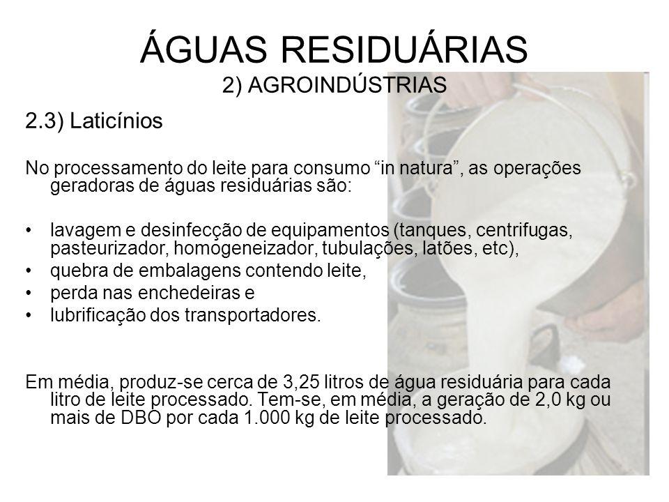 2.3) Laticínios No processamento do leite para consumo in natura, as operações geradoras de águas residuárias são: lavagem e desinfecção de equipament