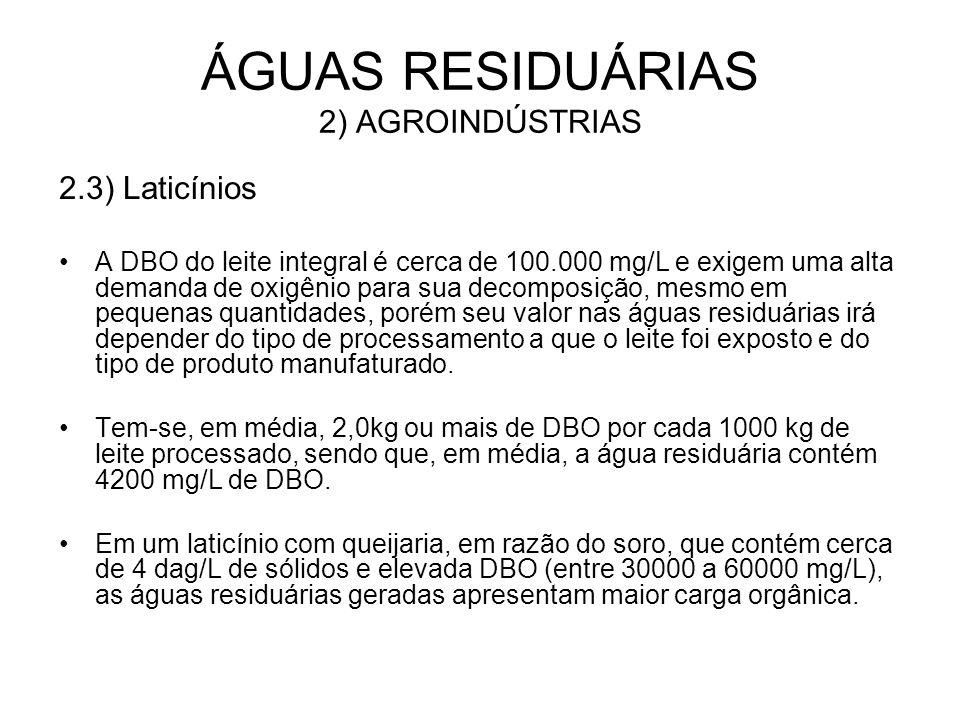 2.3) Laticínios A DBO do leite integral é cerca de 100.000 mg/L e exigem uma alta demanda de oxigênio para sua decomposição, mesmo em pequenas quantid