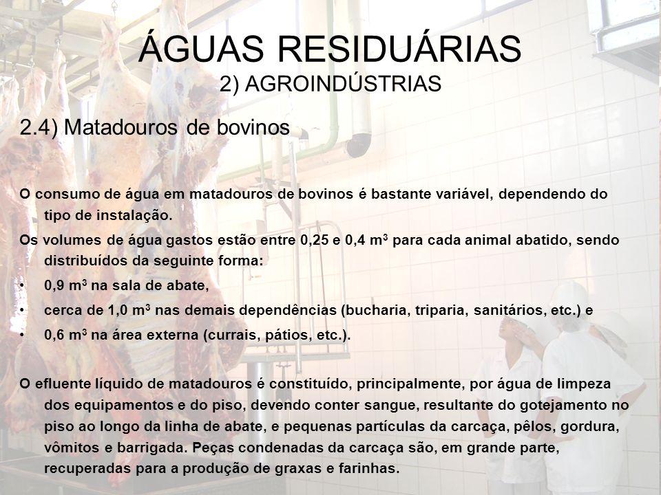 2.4) Matadouros de bovinos O consumo de água em matadouros de bovinos é bastante variável, dependendo do tipo de instalação. Os volumes de água gastos