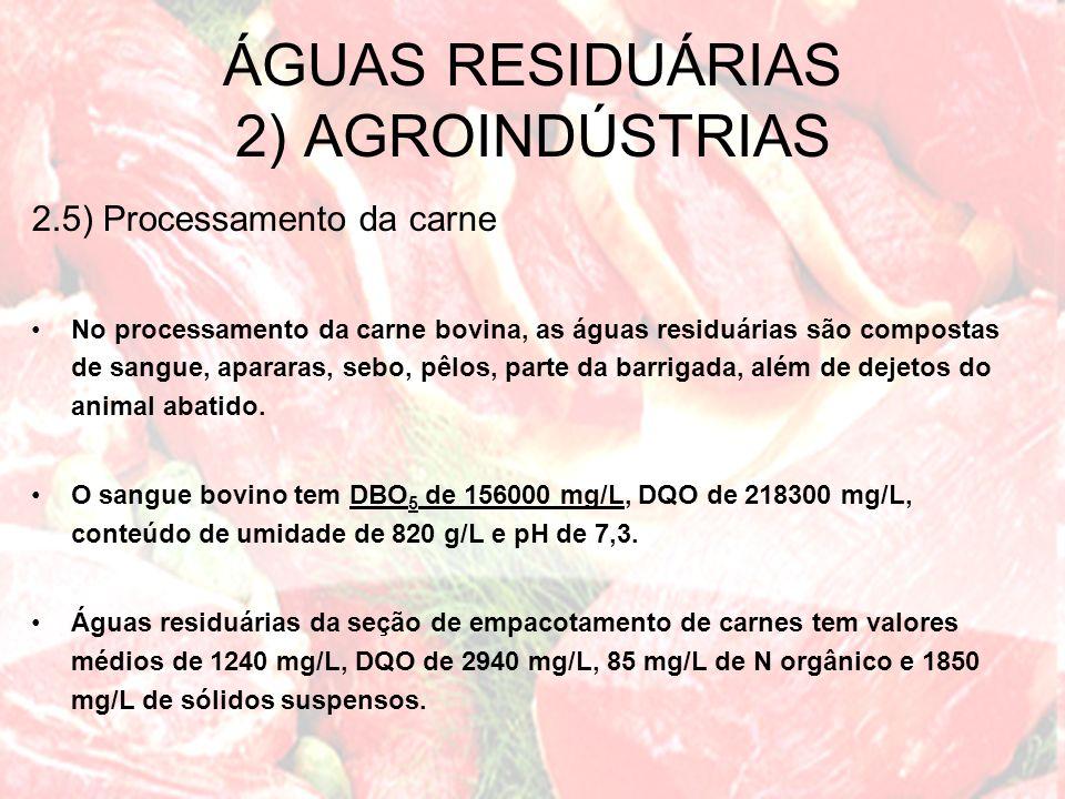 2.5) Processamento da carne No processamento da carne bovina, as águas residuárias são compostas de sangue, apararas, sebo, pêlos, parte da barrigada,