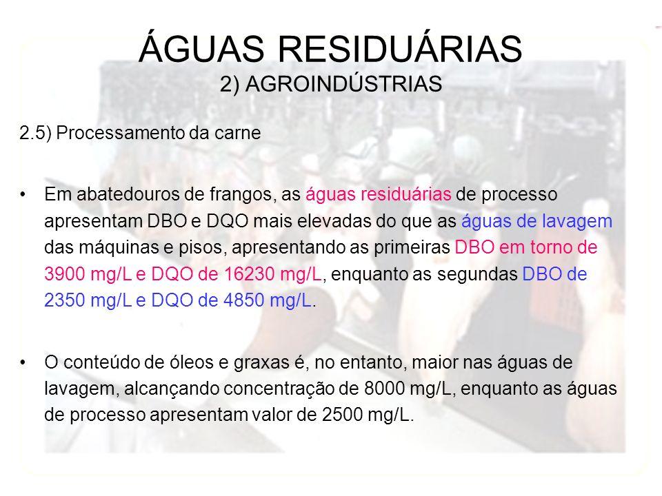 2.5) Processamento da carne Em abatedouros de frangos, as águas residuárias de processo apresentam DBO e DQO mais elevadas do que as águas de lavagem