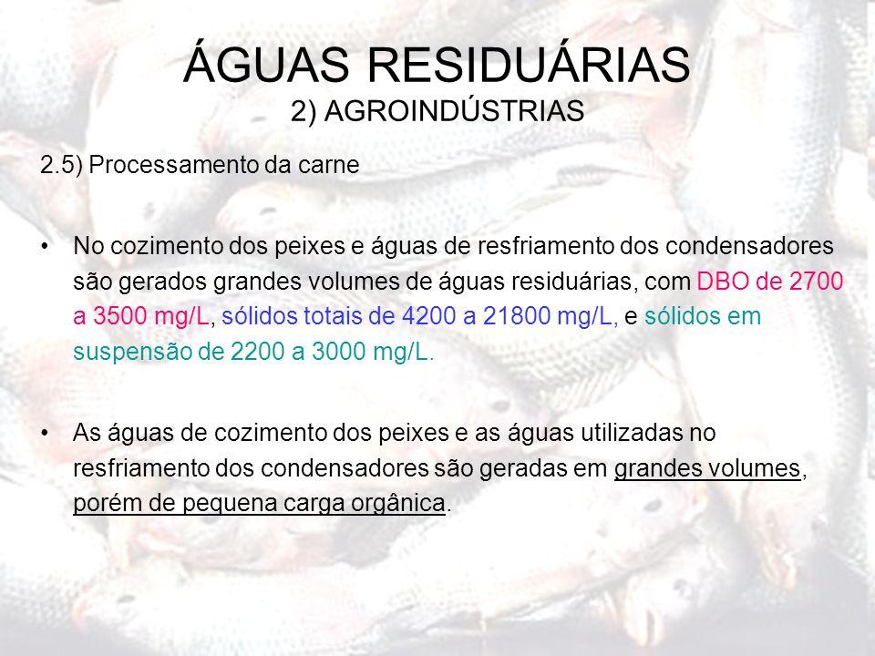 2.5) Processamento da carne No cozimento dos peixes e águas de resfriamento dos condensadores são gerados grandes volumes de águas residuárias, com DB