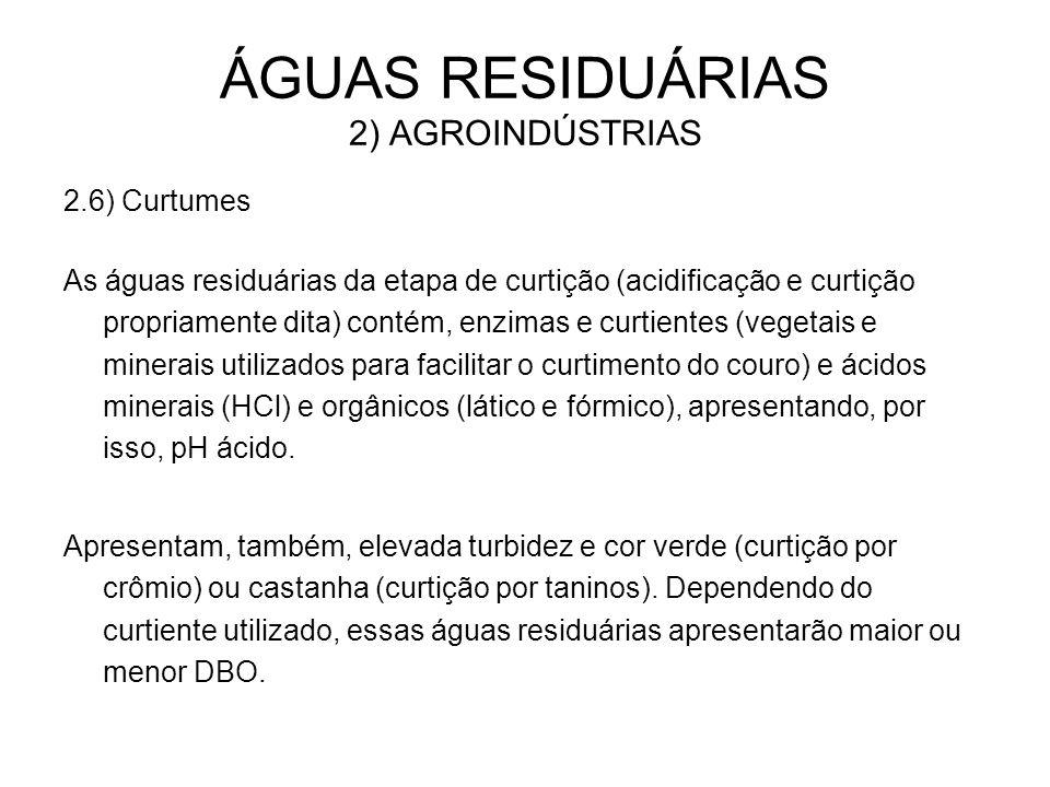 ÁGUAS RESIDUÁRIAS 2) AGROINDÚSTRIAS 2.6) Curtumes As águas residuárias da etapa de curtição (acidificação e curtição propriamente dita) contém, enzima