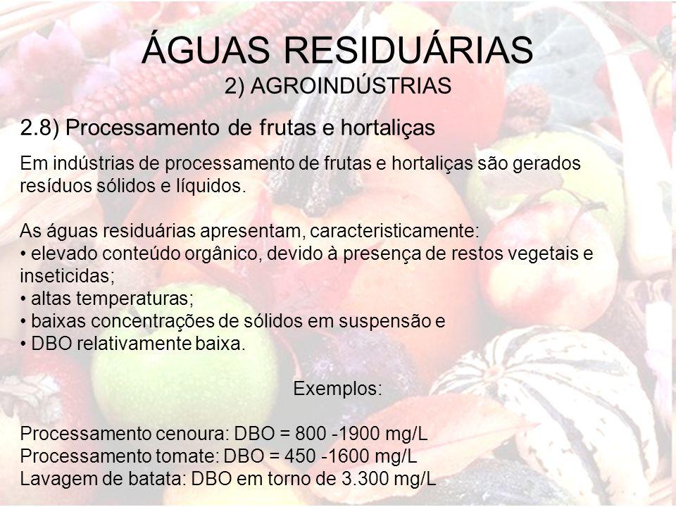 ÁGUAS RESIDUÁRIAS 2) AGROINDÚSTRIAS 2.8) Processamento de frutas e hortaliças Em indústrias de processamento de frutas e hortaliças são gerados resídu