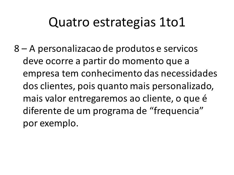Quatro estrategias 1to1 8 – A personalizacao de produtos e servicos deve ocorre a partir do momento que a empresa tem conhecimento das necessidades do