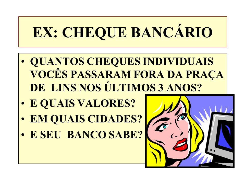 EX: CHEQUE BANCÁRIO QUANTOS CHEQUES INDIVIDUAIS VOCÊS PASSARAM FORA DA PRAÇA DE LINS NOS ÚLTIMOS 3 ANOS? E QUAIS VALORES? EM QUAIS CIDADES? E SEU BANC