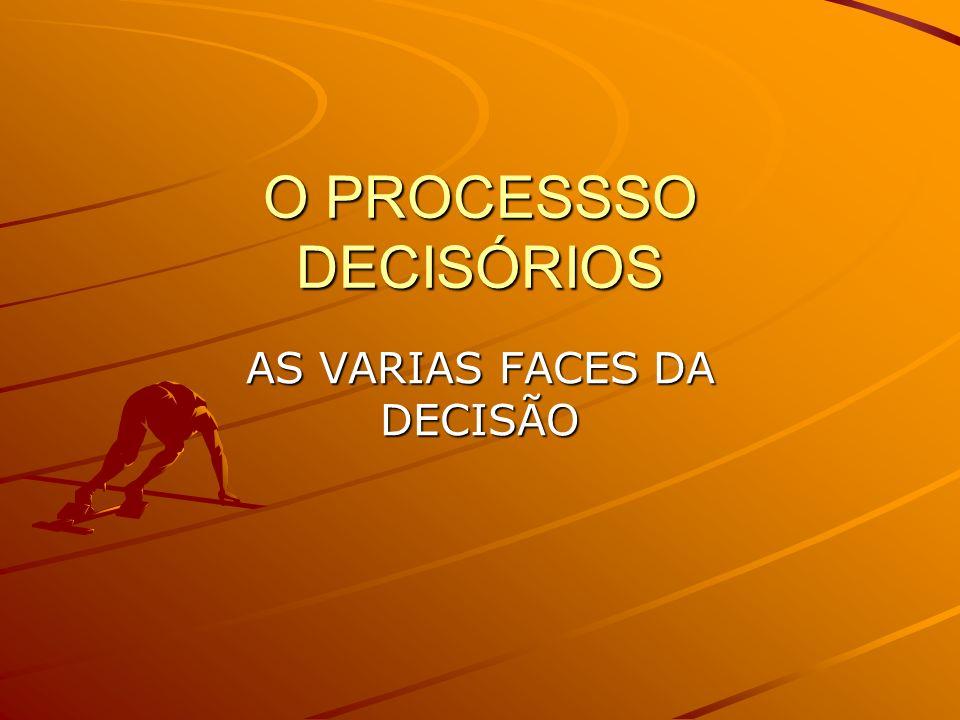 O PROCESSSO DECISÓRIOS AS VARIAS FACES DA DECISÃO