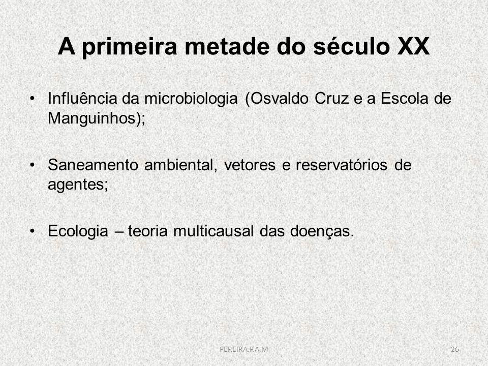 A primeira metade do século XX Influência da microbiologia (Osvaldo Cruz e a Escola de Manguinhos); Saneamento ambiental, vetores e reservatórios de a